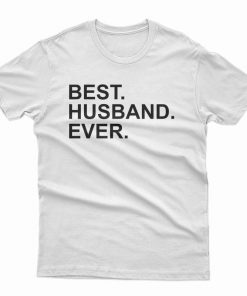 Best Husband Ever Quote T-Shirt