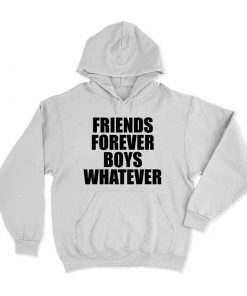 Friends Forever Boys Whatever Quotes Hoodie