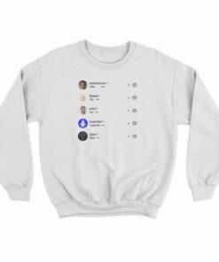 Why Do All Legends Die Sweatshirt