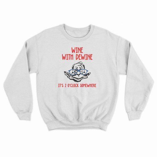 Wine With Dewine Gift Sweatshirt
