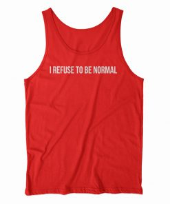 I Refuse To Be Normal Tank Top