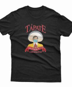 Tapate La Pinche Boca T-Shirt