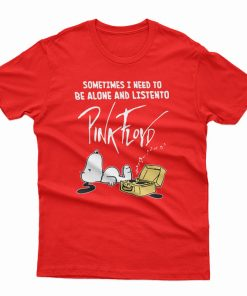 Be Alone And Listen To Pink Floyd T-Shirt