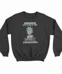 Let's Do It The Dumbest Way Possible Parody Sweatshirt