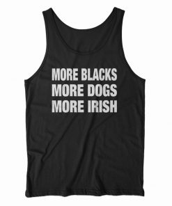 More Blacks More Dogs More Irish Tank Top