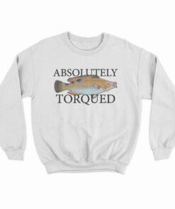 Absolutely Torqued Sweatshirt