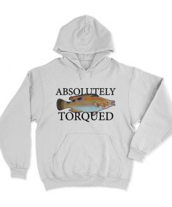 Absolutely Torqued Hoodie