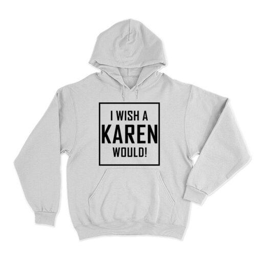 I Wish A Karen Would Hoodie