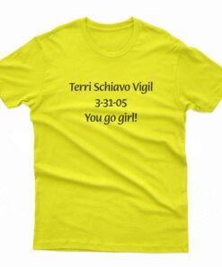 Terri Schiavo Vigil 3-31-05 You Go Girl T-Shirt